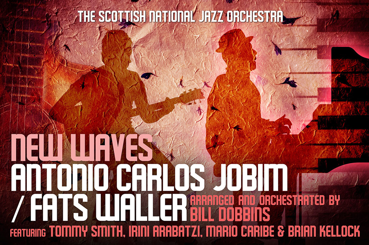 "The Scottish National Jazz Orchestra, Perth, Glasgow, Edinburgh: Antonio Carlos Jobim & Thomas ""Fats"" Waller: New Waves"